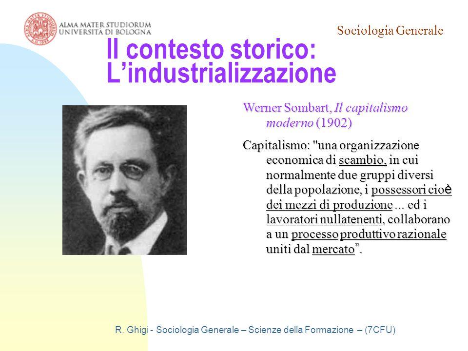 Sociologia Generale R. Ghigi - Sociologia Generale – Scienze della Formazione – (7CFU) Il contesto storico: L'industrializzazione Werner Sombart, Il c