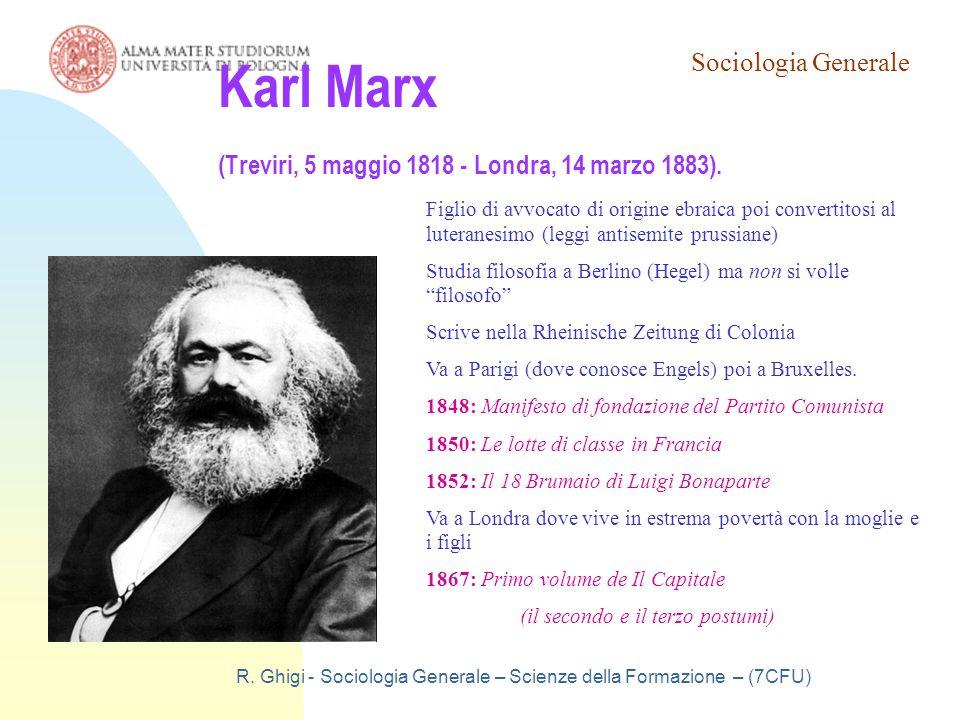 Sociologia Generale R. Ghigi - Sociologia Generale – Scienze della Formazione – (7CFU) Karl Marx (Treviri, 5 maggio 1818 - Londra, 14 marzo 1883). Fig