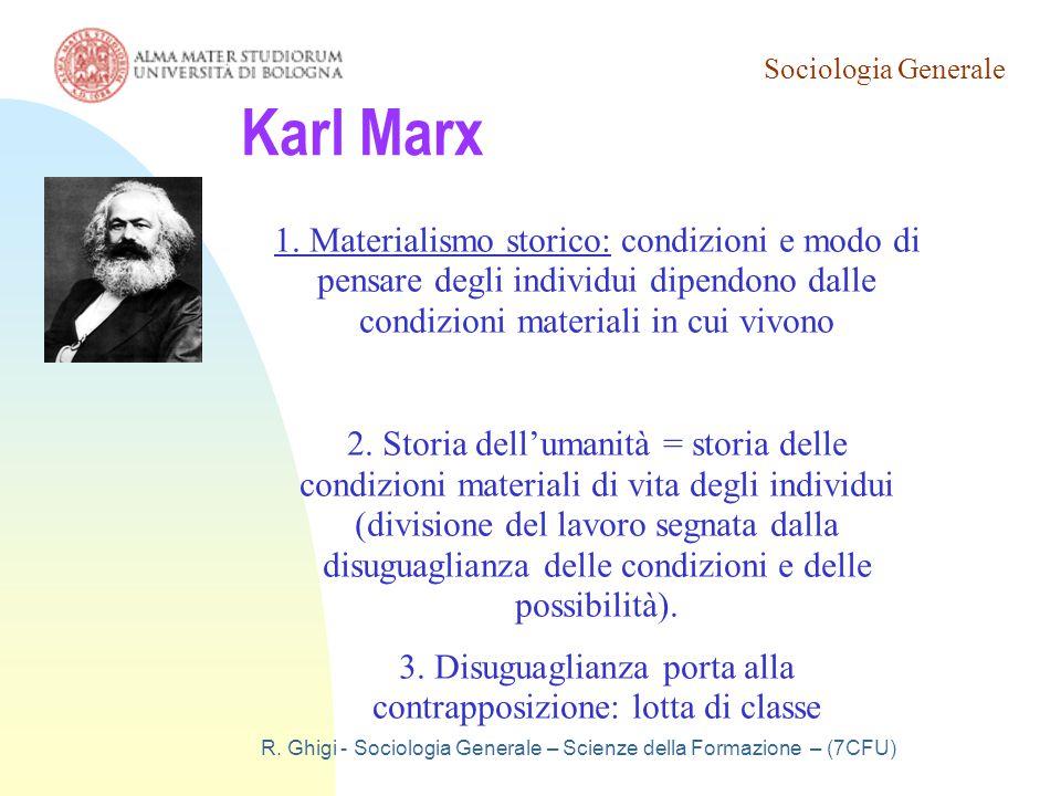 Sociologia Generale R. Ghigi - Sociologia Generale – Scienze della Formazione – (7CFU) Karl Marx 1. Materialismo storico: condizioni e modo di pensare
