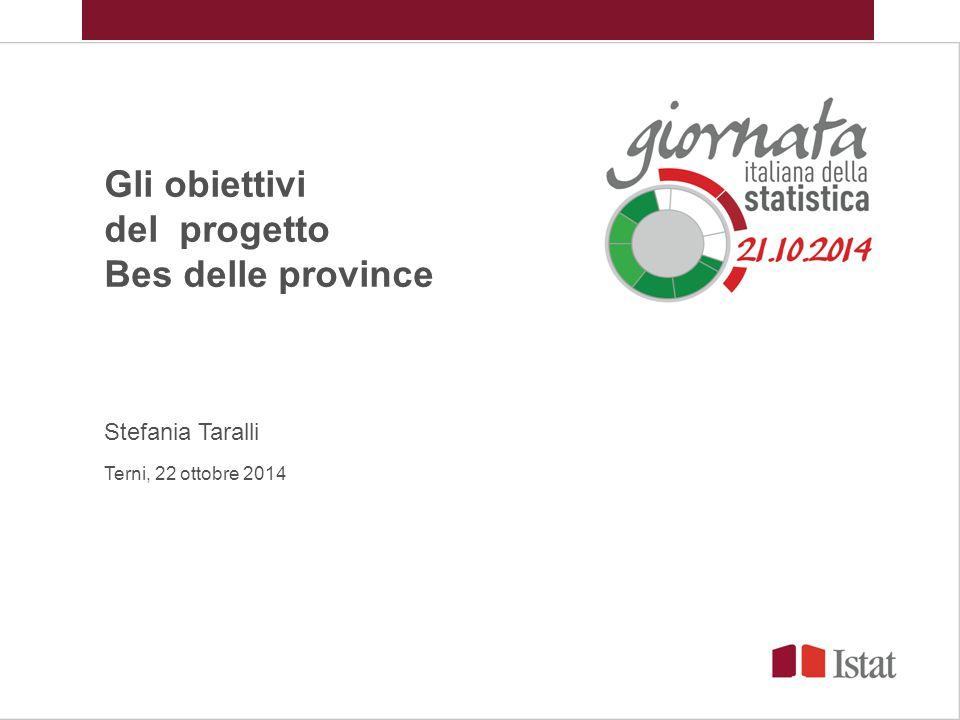 Gli obiettivi del progetto Bes delle province Stefania Taralli Terni, 22 ottobre 2014