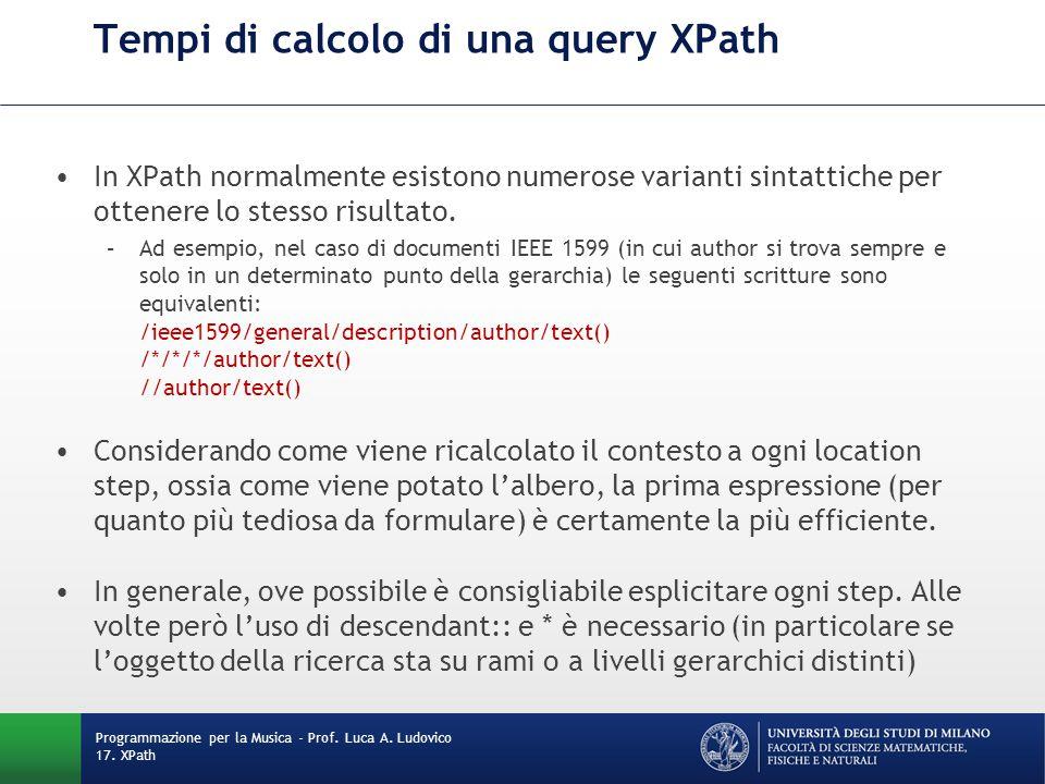 Tempi di calcolo di una query XPath In XPath normalmente esistono numerose varianti sintattiche per ottenere lo stesso risultato. –Ad esempio, nel cas