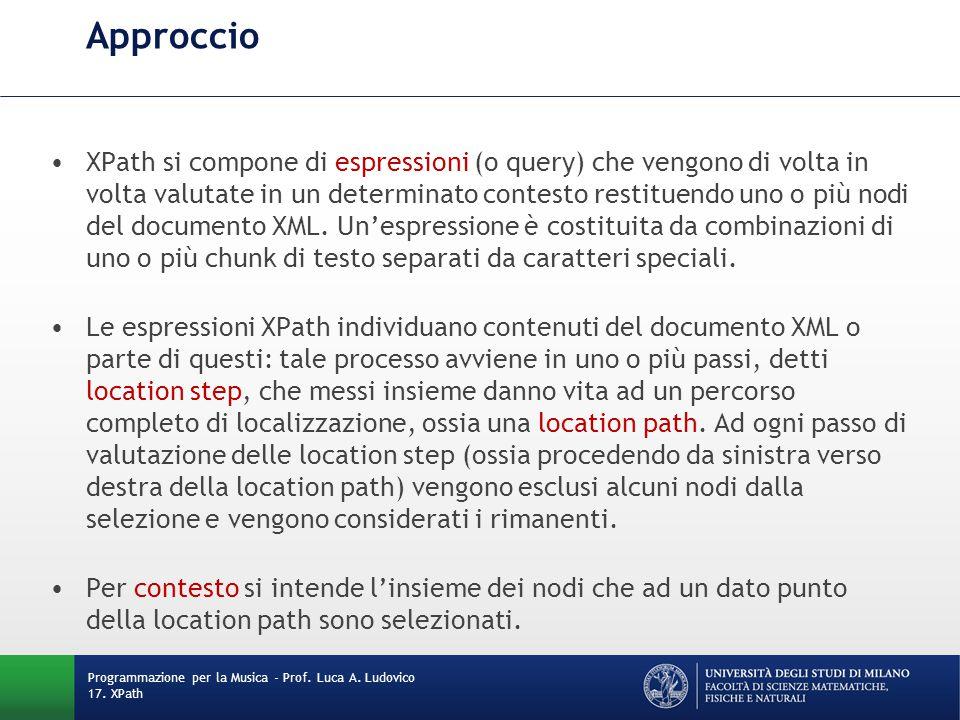 Approccio XPath si compone di espressioni (o query) che vengono di volta in volta valutate in un determinato contesto restituendo uno o più nodi del d
