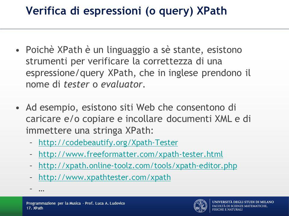 Verifica di espressioni (o query) XPath Poichè XPath è un linguaggio a sè stante, esistono strumenti per verificare la correttezza di una espressione/
