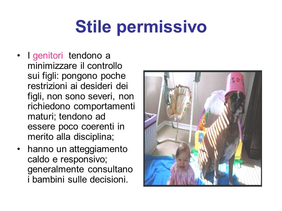 Stile permissivo I genitori tendono a minimizzare il controllo sui figli: pongono poche restrizioni ai desideri dei figli, non sono severi, non richie