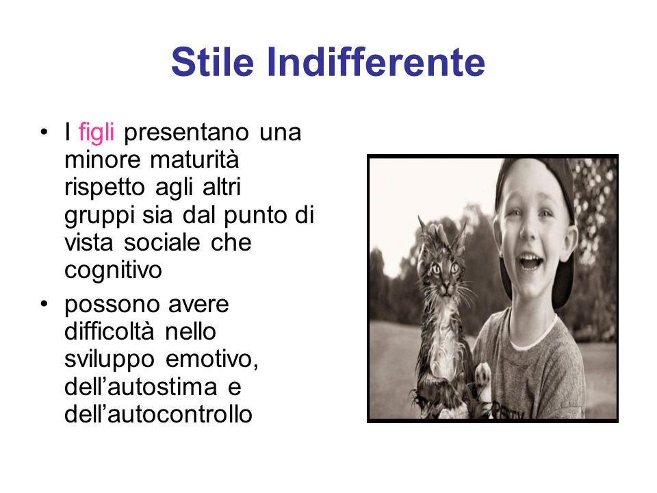 Stile Indifferente I figli presentano una minore maturità rispetto agli altri gruppi sia dal punto di vista sociale che cognitivo possono avere diffic