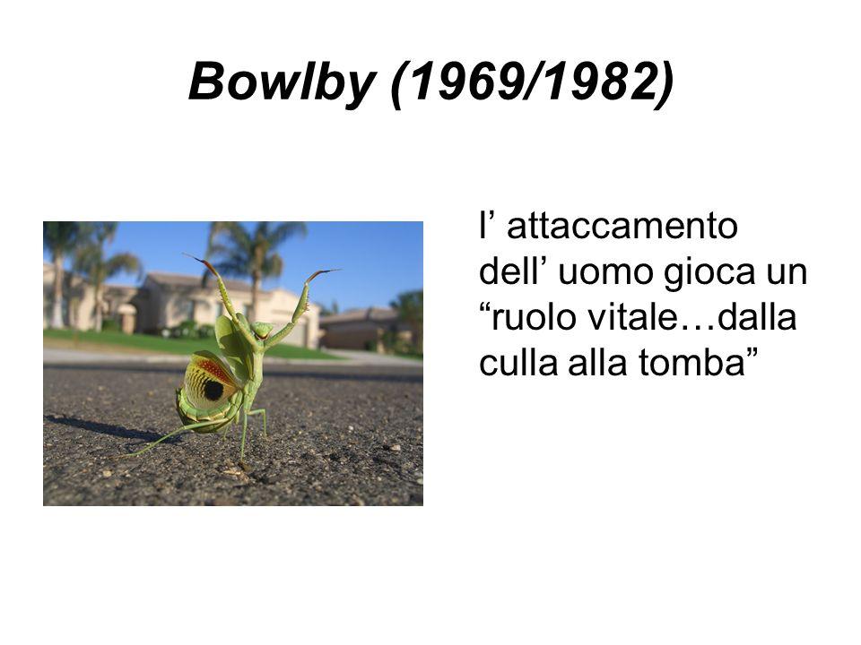 """Bowlby (1969/1982) l' attaccamento dell' uomo gioca un """"ruolo vitale…dalla culla alla tomba"""""""