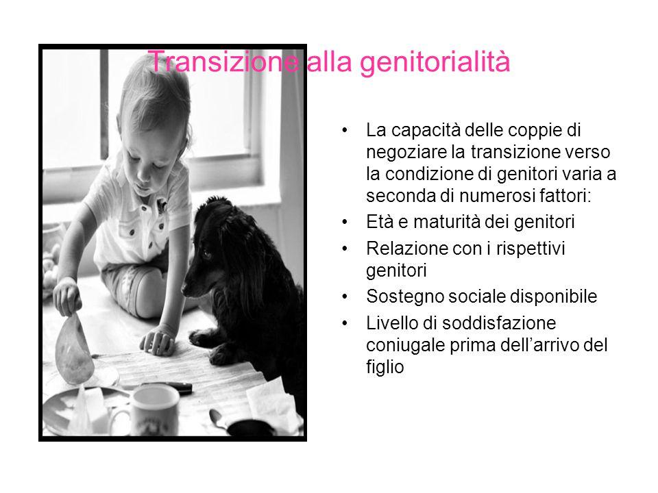 Transizione alla genitorialità La capacità delle coppie di negoziare la transizione verso la condizione di genitori varia a seconda di numerosi fattor