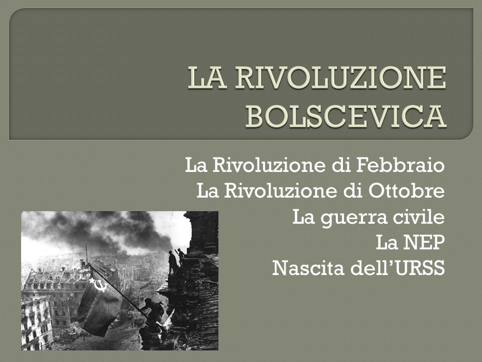 La Rivoluzione di Febbraio La Rivoluzione di Ottobre La guerra civile La NEP Nascita dell'URSS