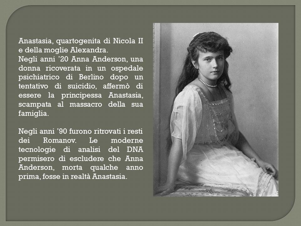 Anastasia, quartogenita di Nicola II e della moglie Alexandra. Negli anni '20 Anna Anderson, una donna ricoverata in un ospedale psichiatrico di Berli