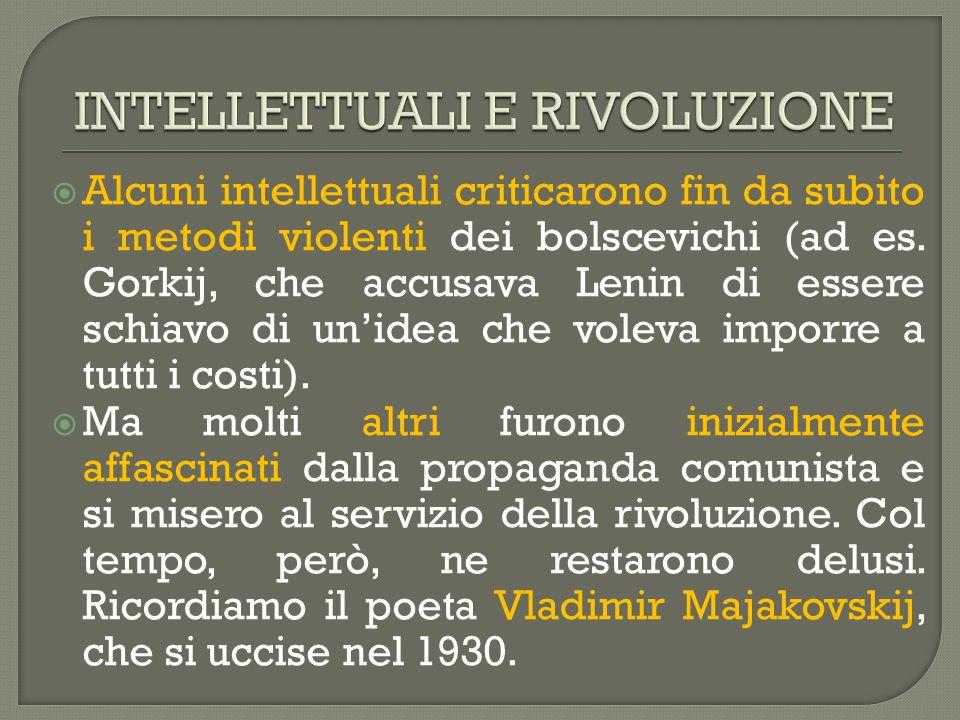  Alcuni intellettuali criticarono fin da subito i metodi violenti dei bolscevichi (ad es. Gorkij, che accusava Lenin di essere schiavo di un'idea che