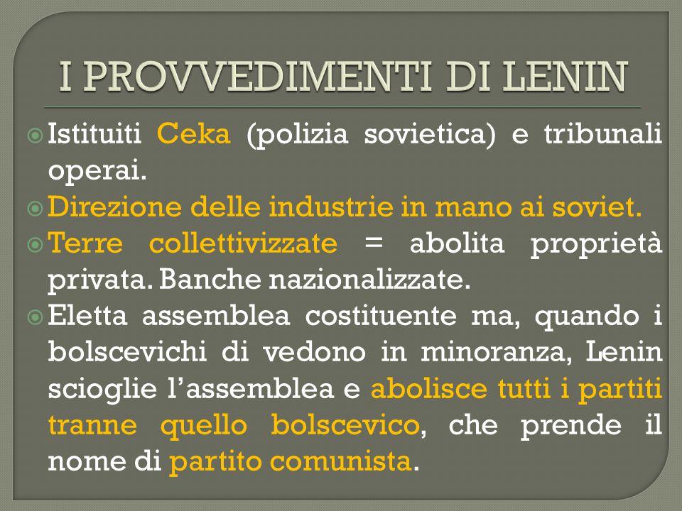  Istituiti Ceka (polizia sovietica) e tribunali operai.  Direzione delle industrie in mano ai soviet.  Terre collettivizzate = abolita proprietà pr