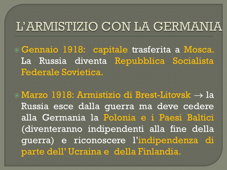  Gennaio 1918: capitale trasferita a Mosca. La Russia diventa Repubblica Socialista Federale Sovietica.  Marzo 1918: Armistizio di Brest-Litovsk  l