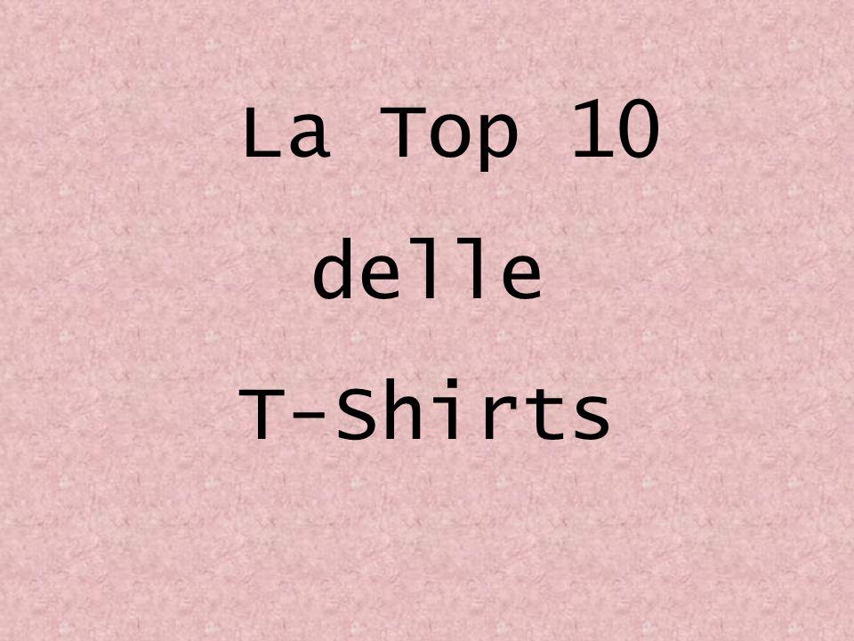 La Top 10 delle T-Shirts