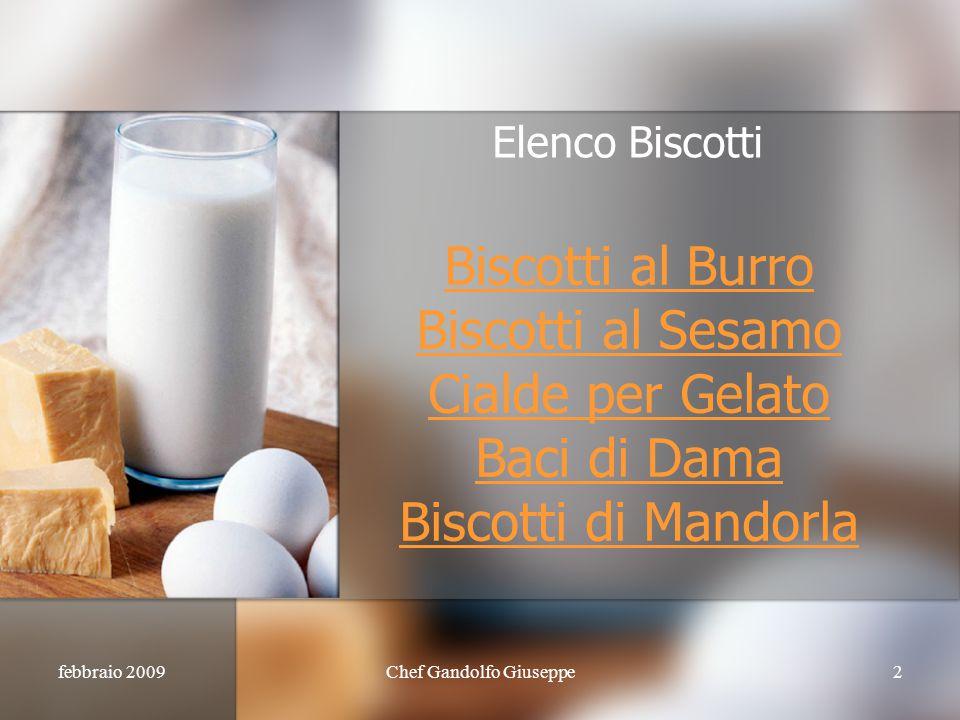 febbraio 2009Chef Gandolfo Giuseppe2 Biscotti al Burro Biscotti al Sesamo Cialde per Gelato Baci di Dama Biscotti di Mandorla Elenco Biscotti