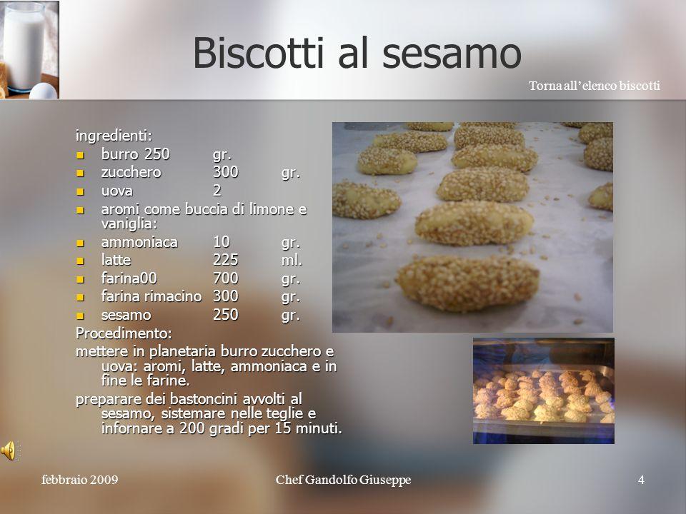 febbraio 2009Chef Gandolfo Giuseppe4 Biscotti al sesamo ingredienti: burro250gr.