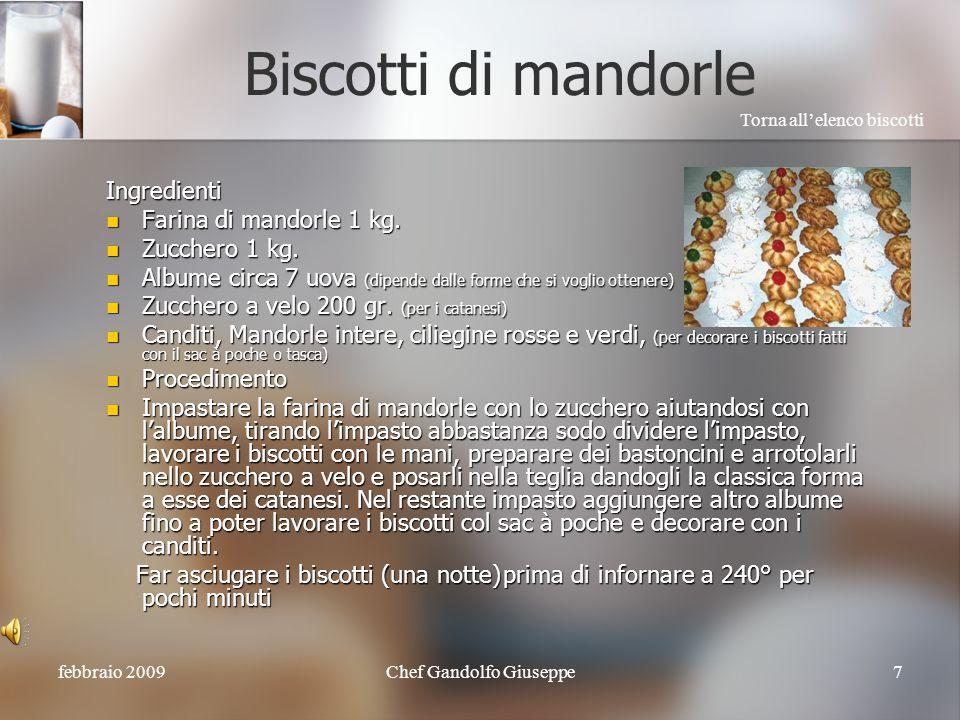 febbraio 2009Chef Gandolfo Giuseppe7 Biscotti di mandorle Ingredienti Farina di mandorle 1 kg.