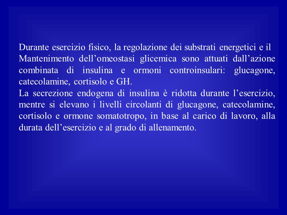 Durante esercizio fisico, la regolazione dei substrati energetici e il Mantenimento dell'omeostasi glicemica sono attuati dall'azione combinata di ins