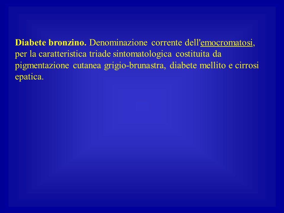 Diabete bronzino. Denominazione corrente dell'emocromatosi, per la caratteristica triade sintomatologica costituita da pigmentazione cutanea grigio-br