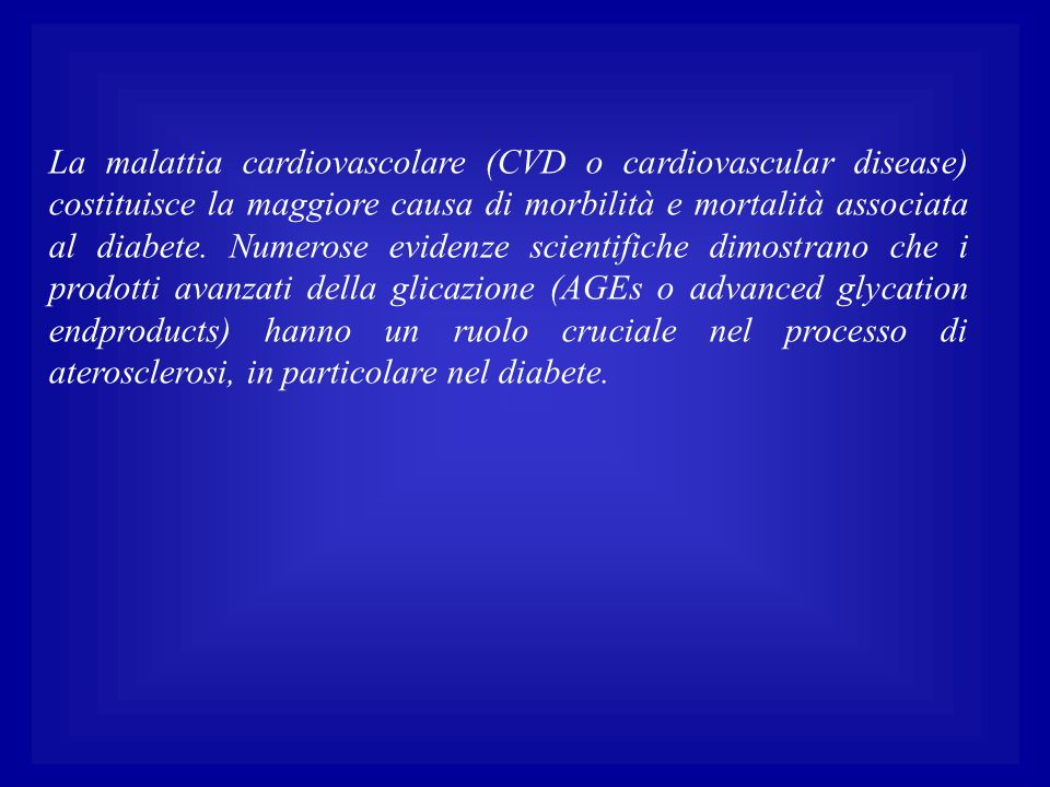 La malattia cardiovascolare (CVD o cardiovascular disease) costituisce la maggiore causa di morbilità e mortalità associata al diabete. Numerose evide
