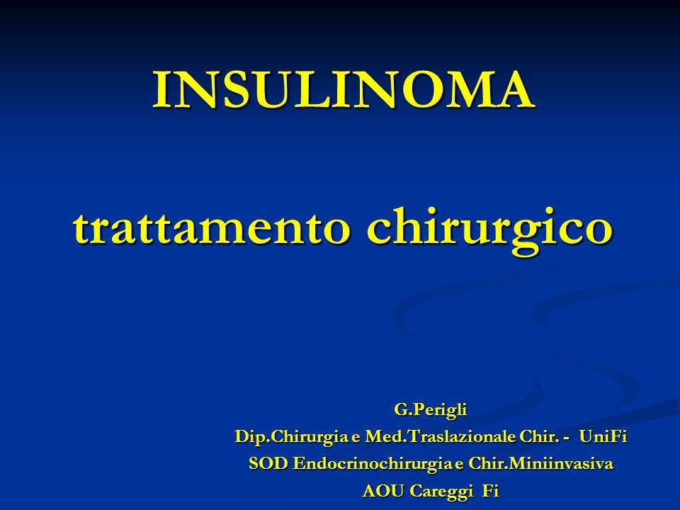 INSULINOMA trattamento chirurgico G.Perigli Dip.Chirurgia e Med.Traslazionale Chir. - UniFi SOD Endocrinochirurgia e Chir.Miniinvasiva AOU Careggi Fi