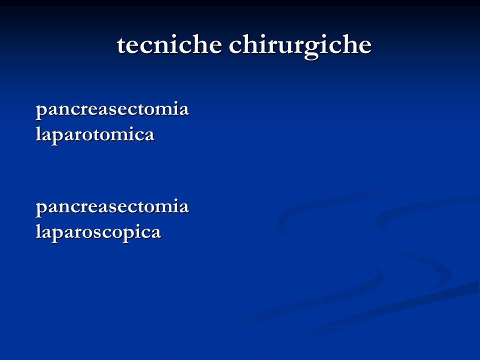 pancreasectomia pancreasectomia laparotomica laparotomica pancreasectomia pancreasectomia laparoscopica laparoscopica tecniche chirurgiche