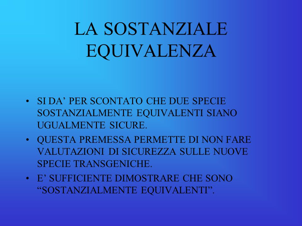 LA SOSTANZIALE EQUIVALENZA SI DA' PER SCONTATO CHE DUE SPECIE SOSTANZIALMENTE EQUIVALENTI SIANO UGUALMENTE SICURE.
