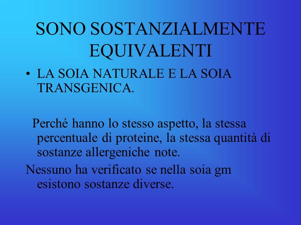 SONO SOSTANZIALMENTE EQUIVALENTI LA SOIA NATURALE E LA SOIA TRANSGENICA.
