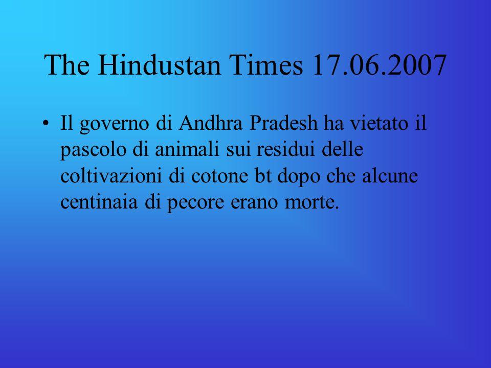 The Hindustan Times 17.06.2007 Il governo di Andhra Pradesh ha vietato il pascolo di animali sui residui delle coltivazioni di cotone bt dopo che alcune centinaia di pecore erano morte.