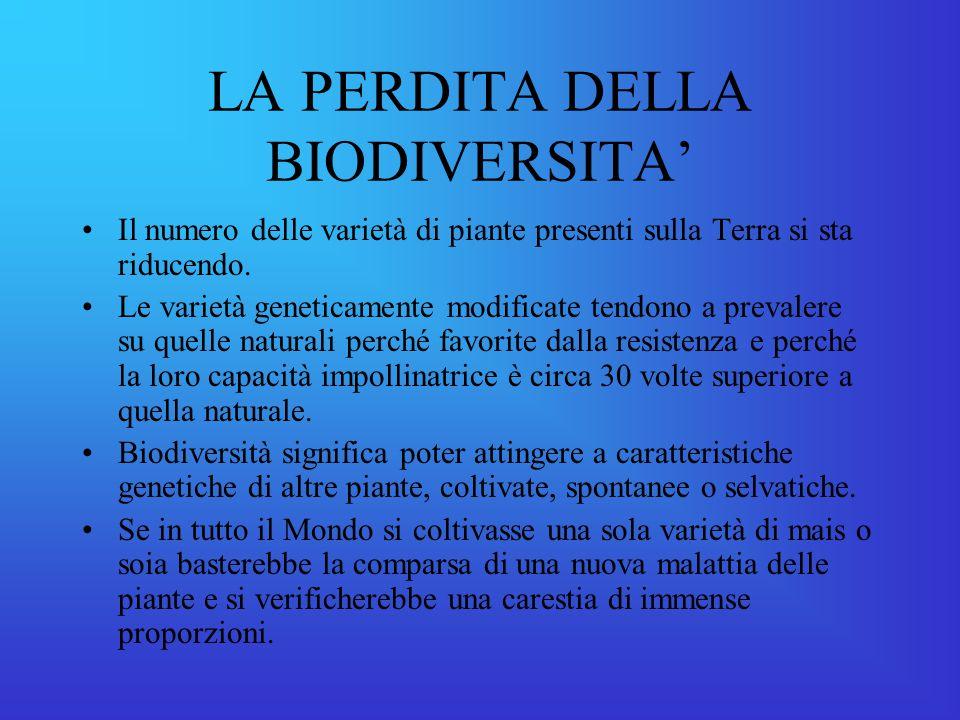 LA PERDITA DELLA BIODIVERSITA' Il numero delle varietà di piante presenti sulla Terra si sta riducendo.