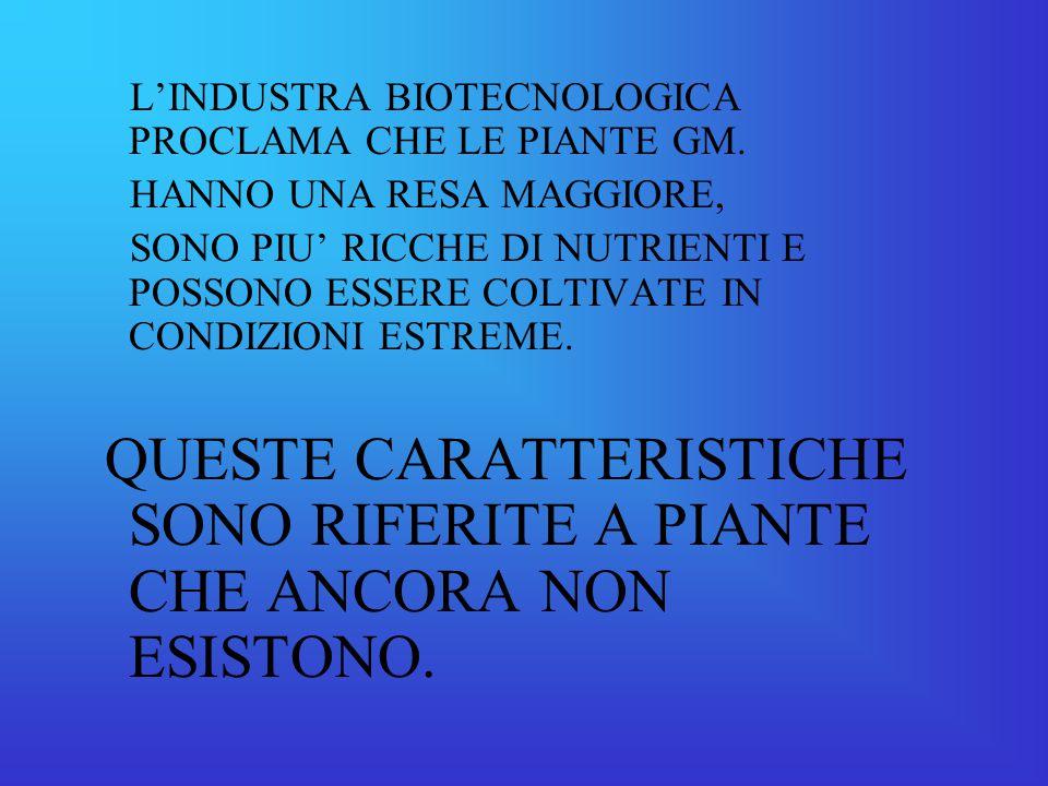 L'INDUSTRA BIOTECNOLOGICA PROCLAMA CHE LE PIANTE GM.