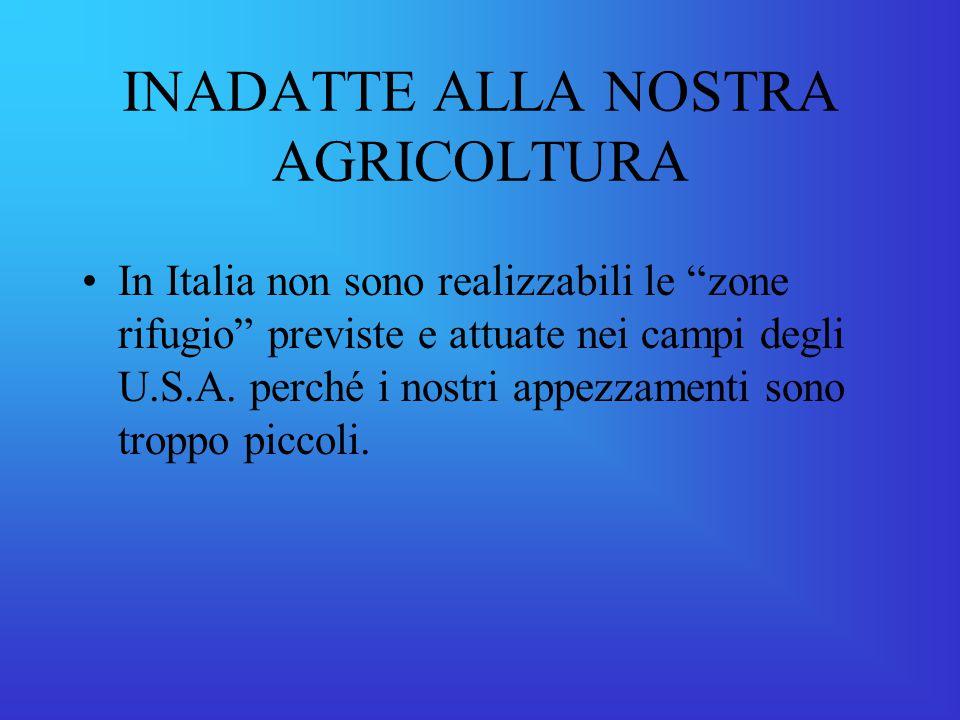 INADATTE ALLA NOSTRA AGRICOLTURA In Italia non sono realizzabili le zone rifugio previste e attuate nei campi degli U.S.A.