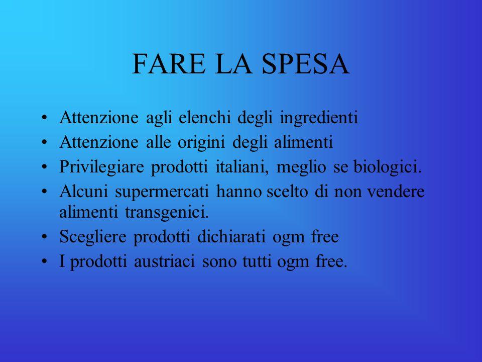 FARE LA SPESA Attenzione agli elenchi degli ingredienti Attenzione alle origini degli alimenti Privilegiare prodotti italiani, meglio se biologici.