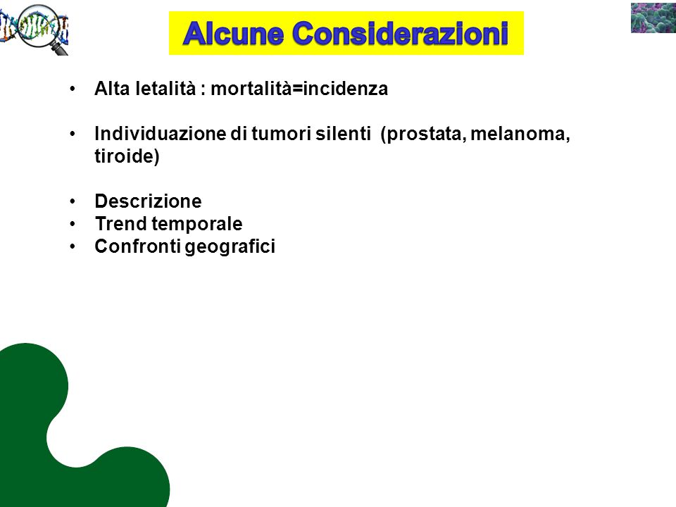 Alta letalità : mortalità=incidenza Individuazione di tumori silenti (prostata, melanoma, tiroide) Descrizione Trend temporale Confronti geografici