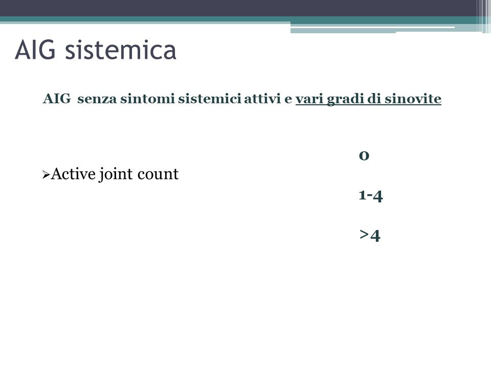 AIG sistemica AIG senza sintomi sistemici attivi e vari gradi di sinovite  Active joint count 0 1-4 >4