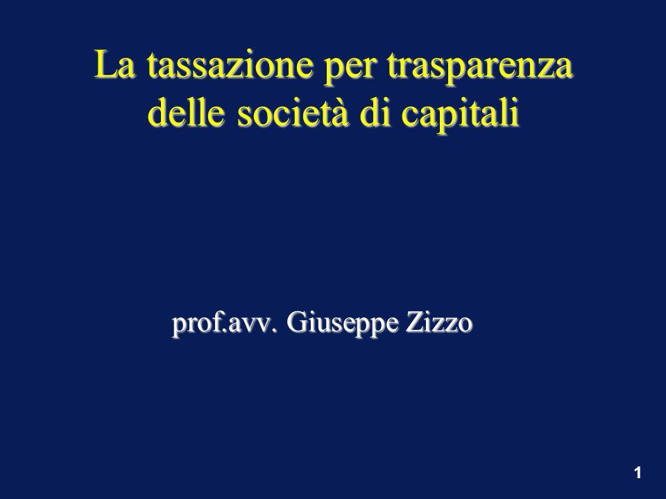 1 La tassazione per trasparenza delle società di capitali prof.avv. Giuseppe Zizzo