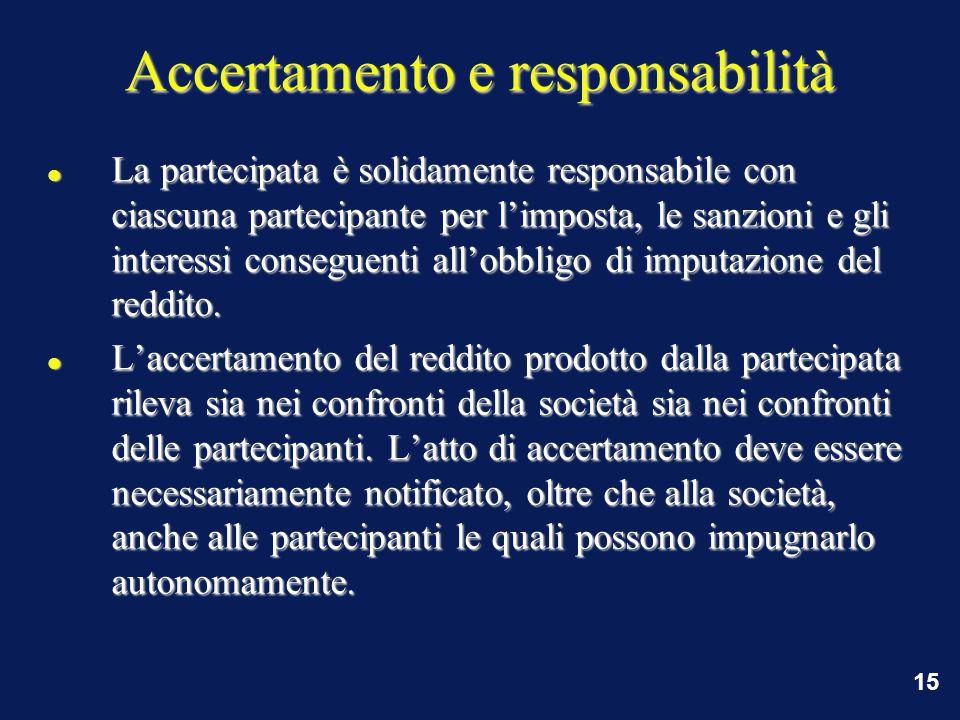15 Accertamento e responsabilità La partecipata è solidamente responsabile con ciascuna partecipante per l'imposta, le sanzioni e gli interessi conseguenti all'obbligo di imputazione del reddito.