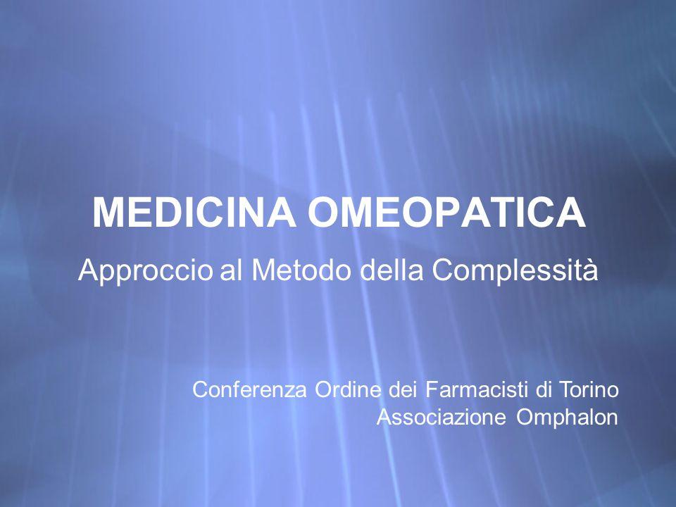 MEDICINA OMEOPATICA Approccio al Metodo della Complessità Conferenza Ordine dei Farmacisti di Torino Associazione Omphalon