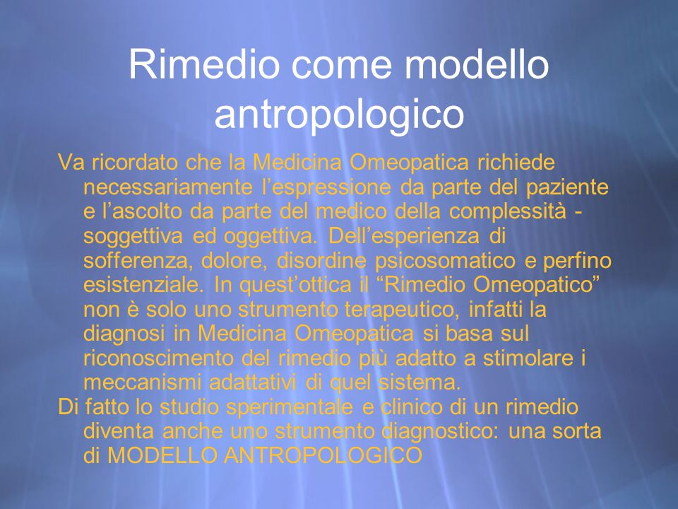 Rimedio come modello antropologico Va ricordato che la Medicina Omeopatica richiede necessariamente l'espressione da parte del paziente e l'ascolto da