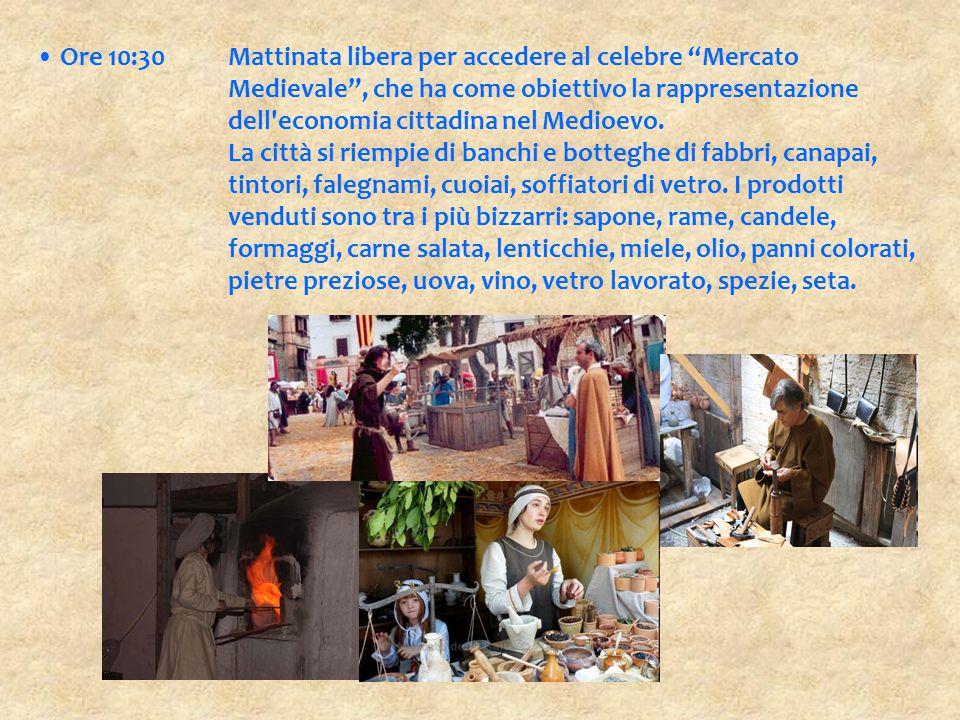 """Ore 10:30Mattinata libera per accedere al celebre """"Mercato Medievale"""", che ha come obiettivo la rappresentazione dell'economia cittadina nel Medioevo."""