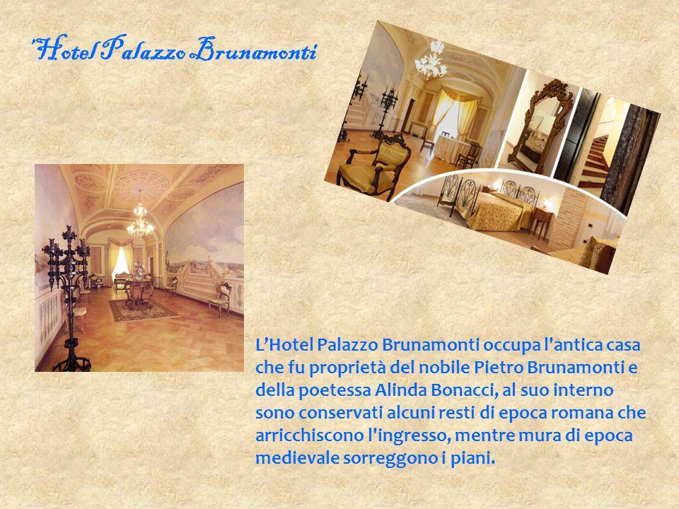 L'Hotel Palazzo Brunamonti occupa l'antica casa che fu proprietà del nobile Pietro Brunamonti e della poetessa Alinda Bonacci, al suo interno sono con