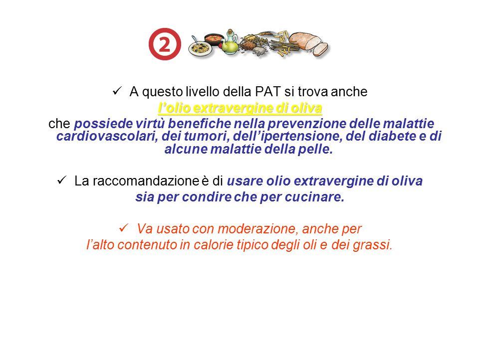 A questo livello della PAT si trova anche l'olio extravergine di oliva che possiede virtù benefiche nella prevenzione delle malattie cardiovascolari,