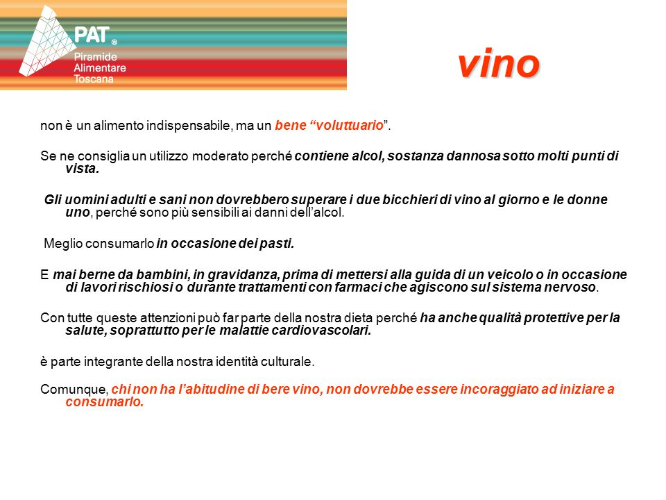 """vino non è un alimento indispensabile, ma un bene """"voluttuario"""". Se ne consiglia un utilizzo moderato perché contiene alcol, sostanza dannosa sotto mo"""