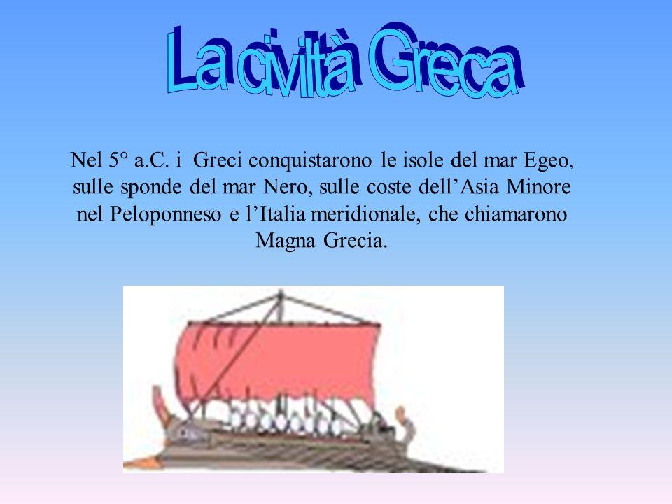 Nel 5° a.C. i Greci conquistarono le isole del mar Egeo, sulle sponde del mar Nero, sulle coste dell'Asia Minore nel Peloponneso e l'Italia meridional