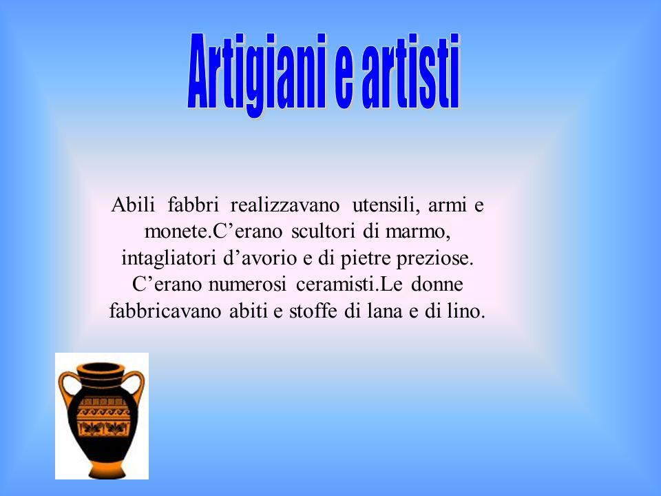 Abili fabbri realizzavano utensili, armi e monete.C'erano scultori di marmo, intagliatori d'avorio e di pietre preziose. C'erano numerosi ceramisti.Le