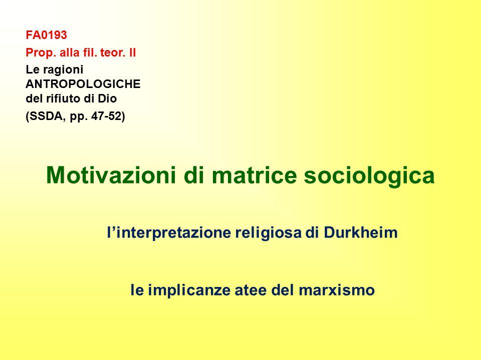 FA0193 Prop. alla fil. teor. II Le ragioni ANTROPOLOGICHE del rifiuto di Dio (SSDA, pp. 47-52) Motivazioni di matrice sociologica l'interpretazione re