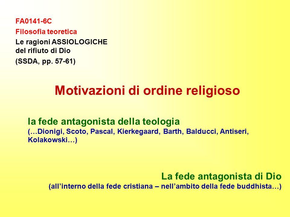 FA0141-6C Filosofia teoretica Le ragioni ASSIOLOGICHE del rifiuto di Dio (SSDA, pp. 57-61) Motivazioni di ordine religioso la fede antagonista della t