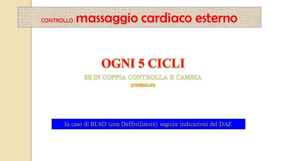 In caso di BLSD (con Defibrillatore) seguire indicazioni del DAE CONTROLLO massaggio cardiaco esterno