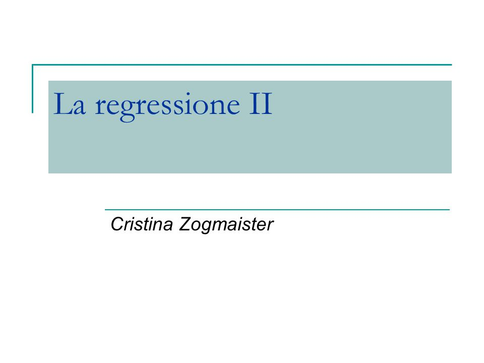 La regressione II Cristina Zogmaister