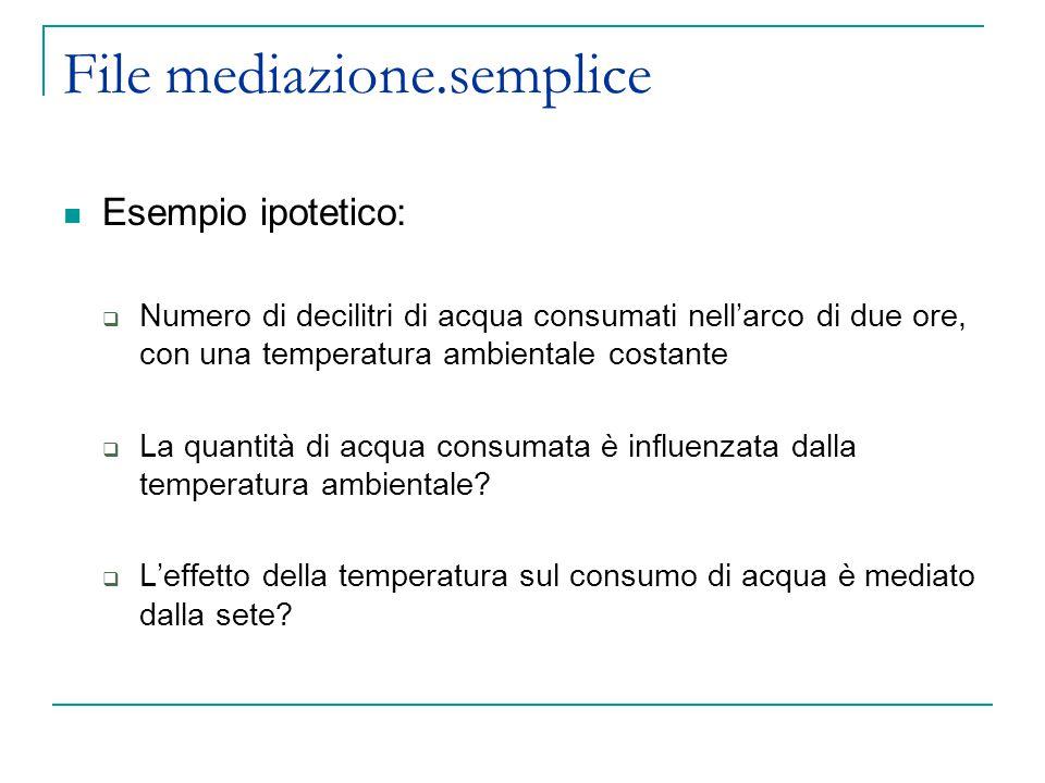 File mediazione.semplice Esempio ipotetico:  Numero di decilitri di acqua consumati nell'arco di due ore, con una temperatura ambientale costante  L