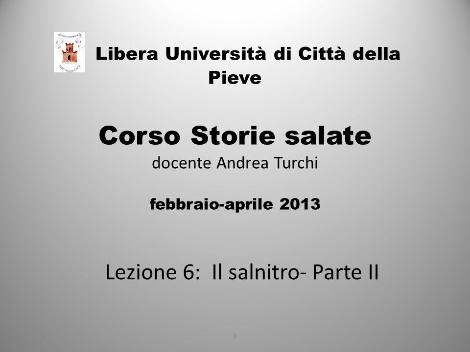 Libera Università di Città della Pieve Corso Storie salate docente Andrea Turchi febbraio-aprile 2013 Lezione 6: Il salnitro- Parte II 41